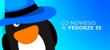 Jutro premiera Fedory 35! Linux w sam raz na stacje robocze i nie tylko