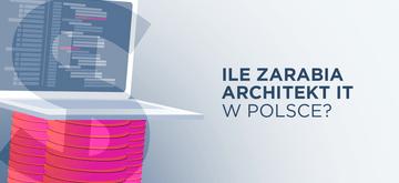 Architekt IT - praca i zarobki w Polsce